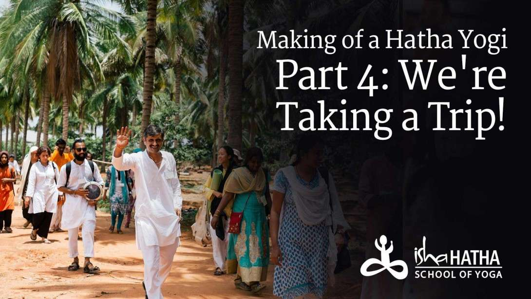 Making of a Hatha Yogi Part 4: We're Taking a Trip!