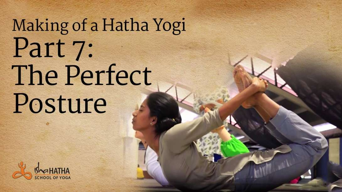Making of a Hatha Yogi - Part 7: The Perfect Posture