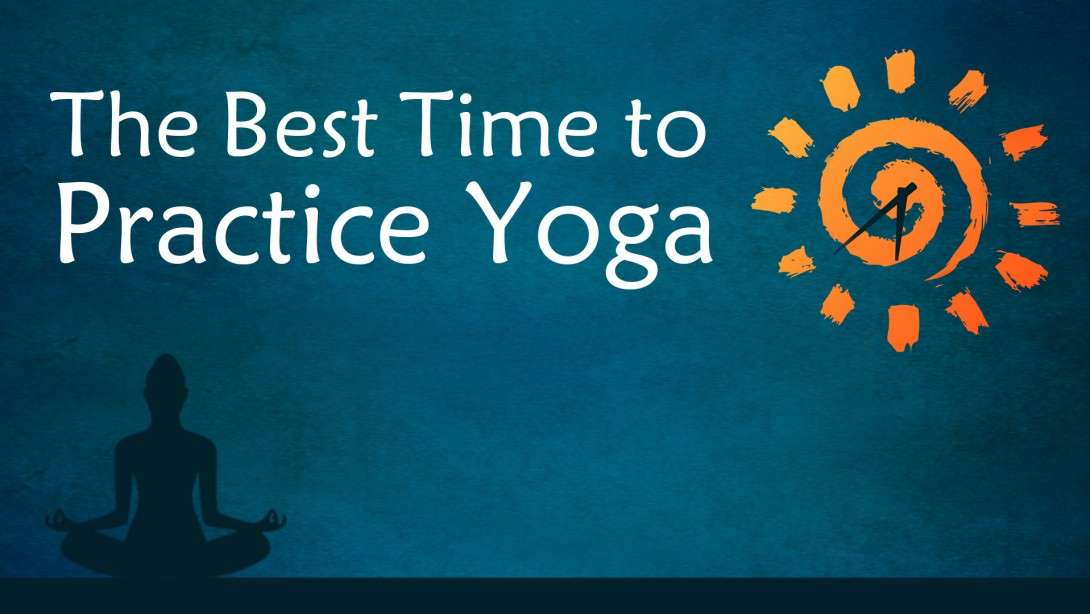 The Best Time To Meditate And Do Yoga