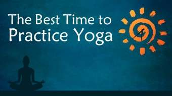 What is the Best Time to Practice Yoga?
