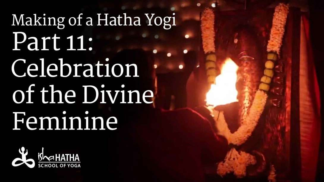 Making of a Hatha Yogi - Part 11: Celebration of the Divine Feminine - Navaratri