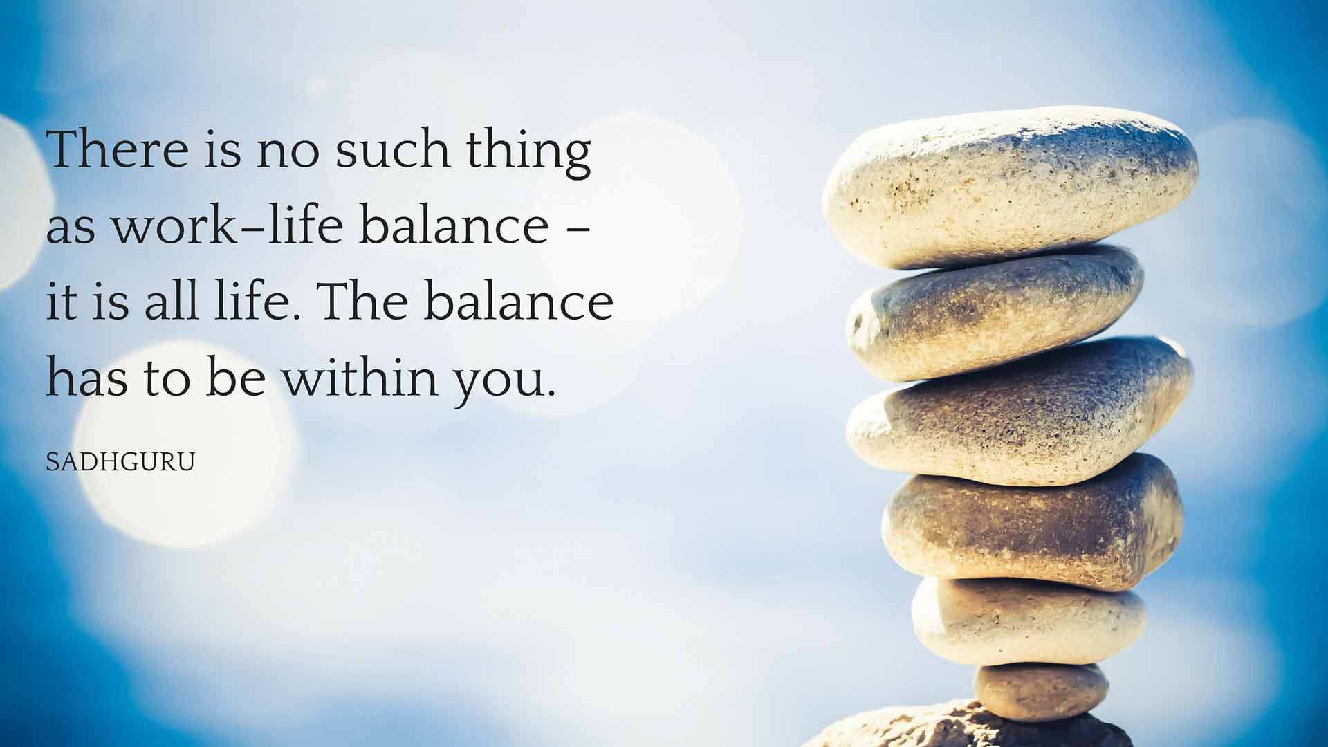 Work Life Balance Quote Gorgeous Sadhguru's Quotes On Work Life & Balance  The Isha Blog