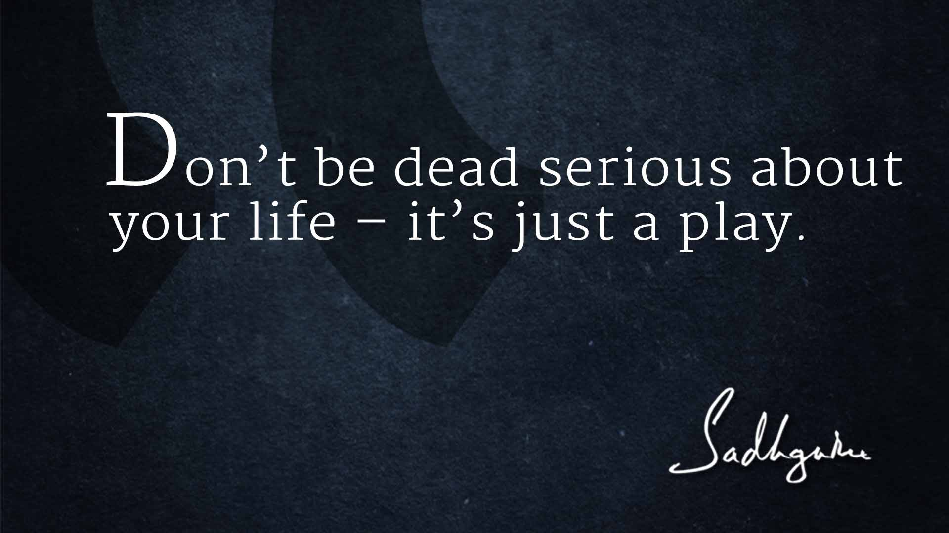 Brainy Quotes Life Quotes On Life From Sadhguru  The Isha Blog
