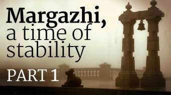 ​Margazhi, a Time of Stability – Part 1