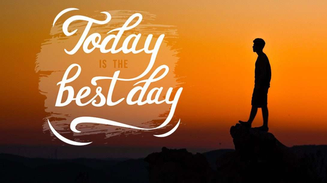 Don't Be Stuck in Yesterday, Make Today the Best Day!