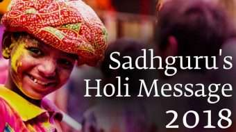 Sadhguru's Holi Message 2018